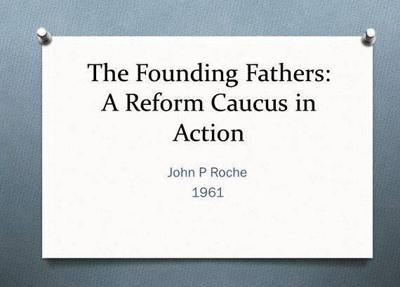 john p roche founding fathers reform caucus action