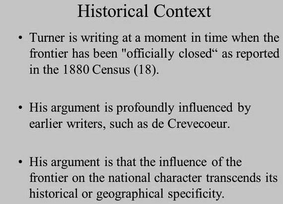 what was the significance of the turner thesis Iconoclast, turner would not find that idea objectionable as he wrote, and put in italics, in his essay on the significance of his- tory: after all each age writes the history of the past anew with reference to the conditions uppermost in its own time frontier democracy: the turner thesis revisited lacy k ford, jr.
